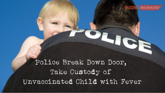 Police Break Down Door, Take Custody of Unvaccinated Child with Fever